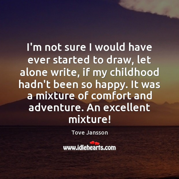 I'm not sure I would have ever started to draw, let alone Tove Jansson Picture Quote