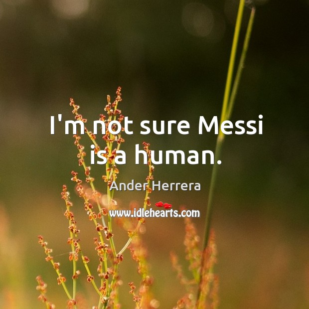 Image, I'm not sure Messi is a human.