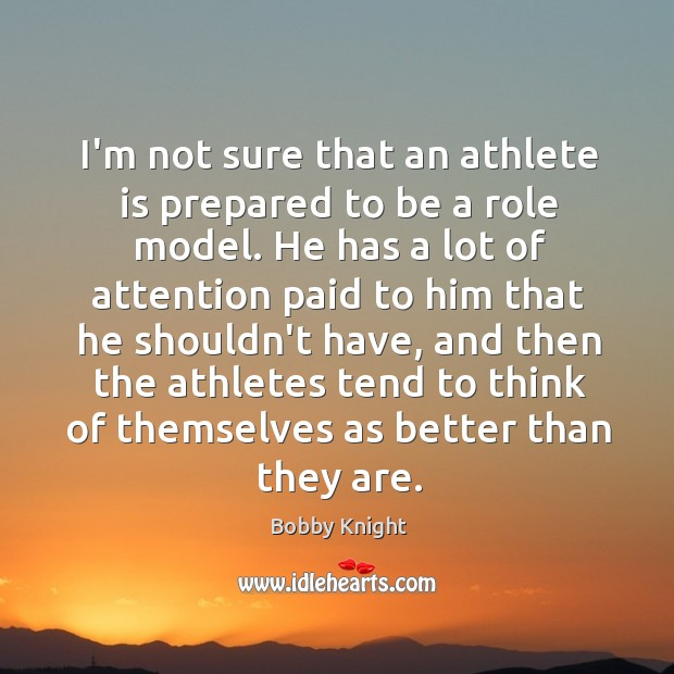I'm not sure that an athlete is prepared to be a role Image