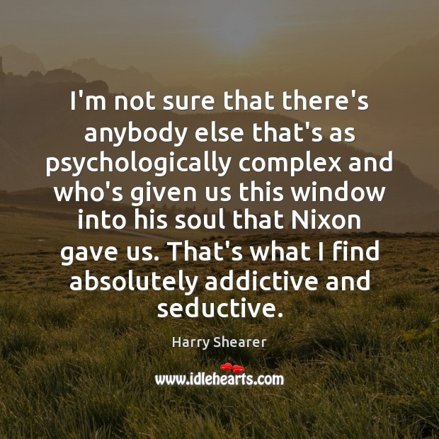 I'm not sure that there's anybody else that's as psychologically complex and Harry Shearer Picture Quote