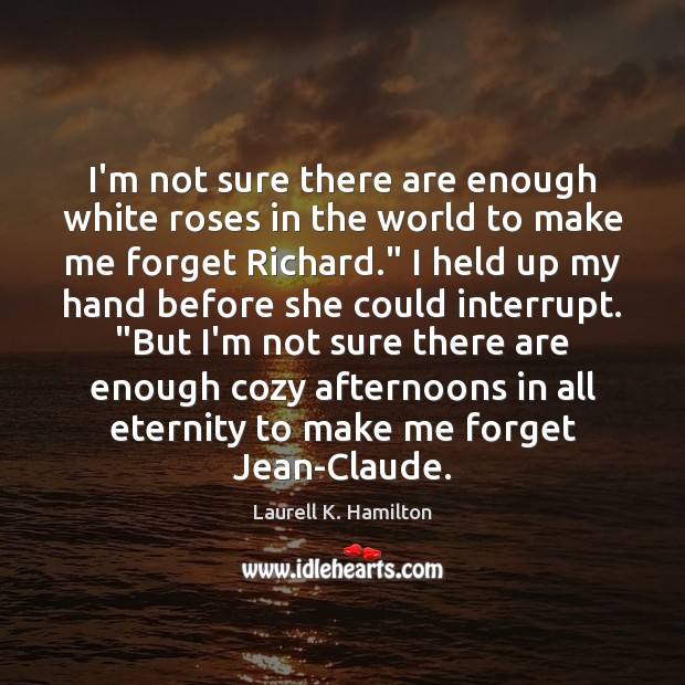 I'm not sure there are enough white roses in the world to Laurell K. Hamilton Picture Quote