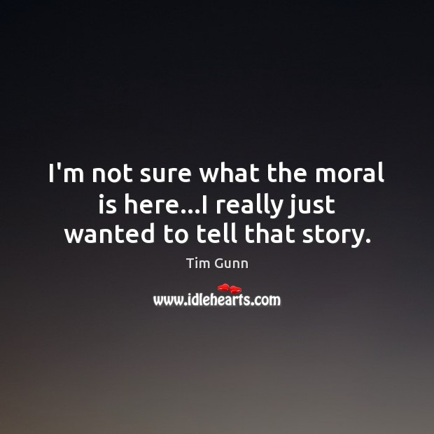 I'm not sure what the moral is here…I really just wanted to tell that story. Tim Gunn Picture Quote