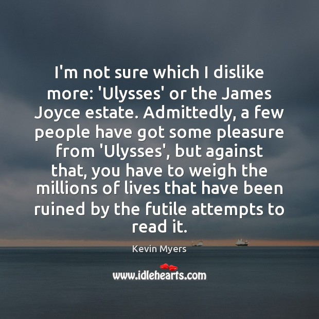 Image, I'm not sure which I dislike more: 'Ulysses' or the James Joyce