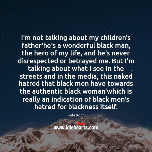 I'm not talking about my children's father'he's a wonderful black man, the Image
