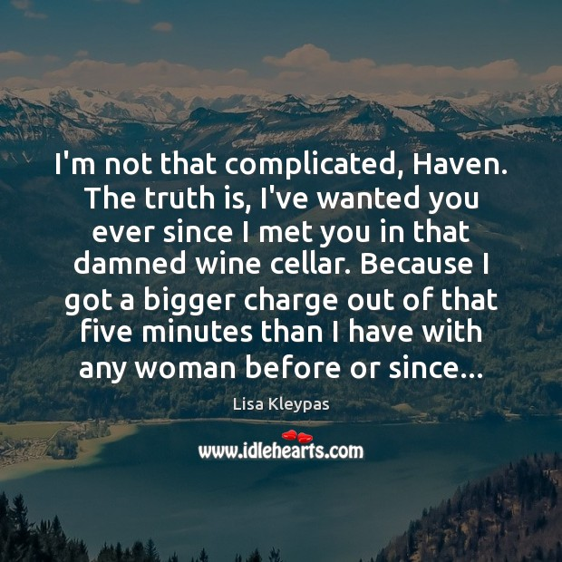 I'm not that complicated, Haven. The truth is, I've wanted you ever Lisa Kleypas Picture Quote