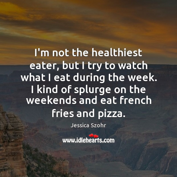 I'm not the healthiest eater, but I try to watch what I Image