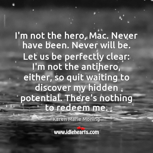 Image, I'm not the hero, Mac. Never have been. Never will be. Let