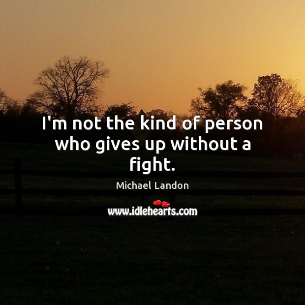 I'm not the kind of person who gives up without a fight. Image