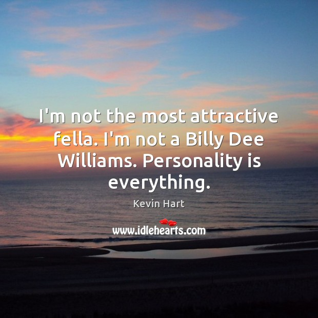 I'm not the most attractive fella. I'm not a Billy Dee Williams. Kevin Hart Picture Quote