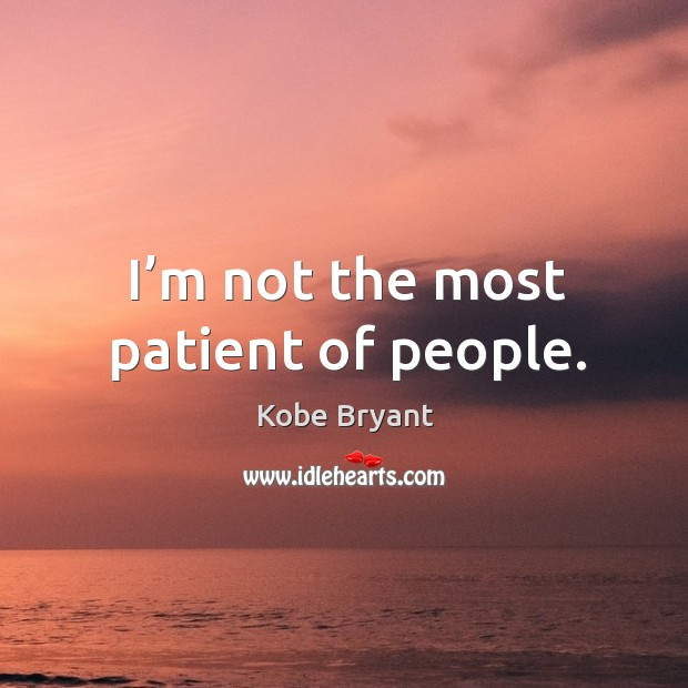 I'm not the most patient of people. Image