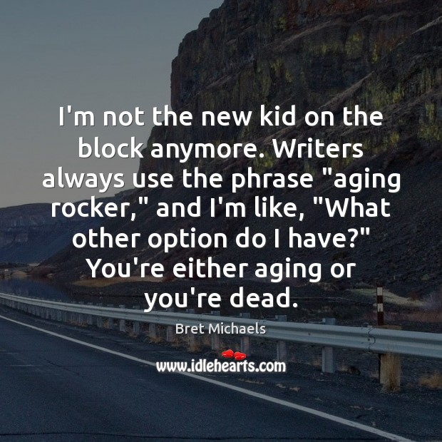 Image, I'm not the new kid on the block anymore. Writers always use
