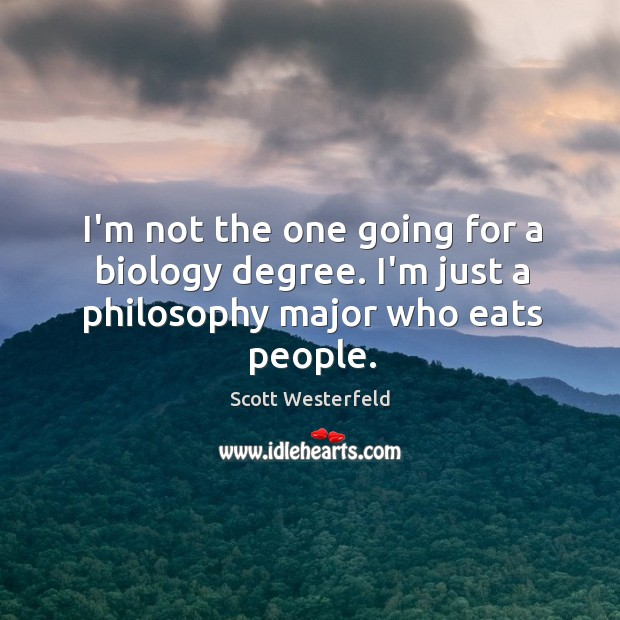 Image, I'm not the one going for a biology degree. I'm just a philosophy major who eats people.