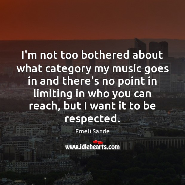 I'm not too bothered about what category my music goes in and Emeli Sande Picture Quote