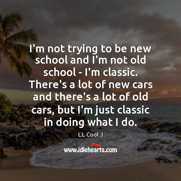 I'm not trying to be new school and I'm not old school LL Cool J Picture Quote