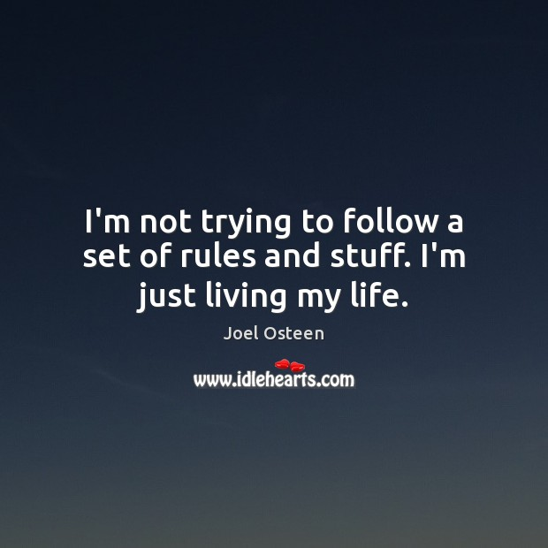 Image, I'm not trying to follow a set of rules and stuff. I'm just living my life.