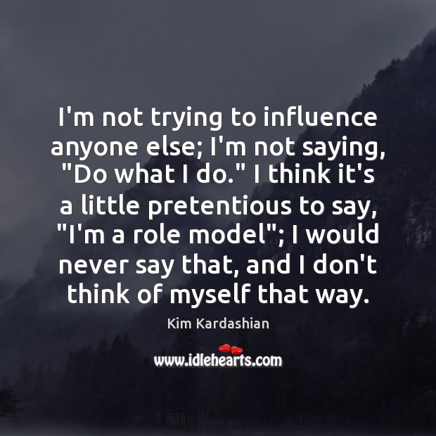 """Image, I'm not trying to influence anyone else; I'm not saying, """"Do what"""