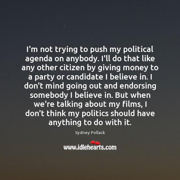 Image, I'm not trying to push my political agenda on anybody. I'll do