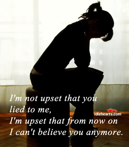 I'm Not Upset That You Lied To Me…