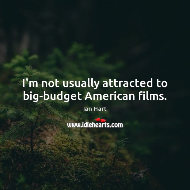 Image, I'm not usually attracted to big-budget American films.