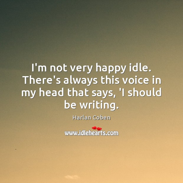 I'm not very happy idle. There's always this voice in my head Image