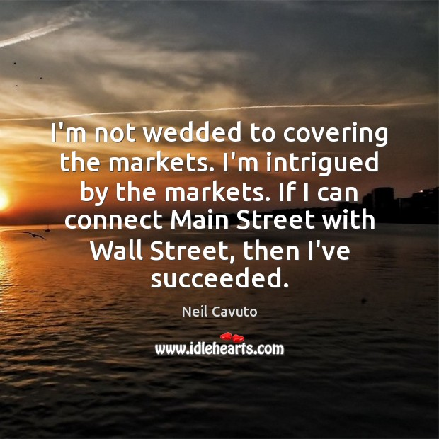 I'm not wedded to covering the markets. I'm intrigued by the markets. Image