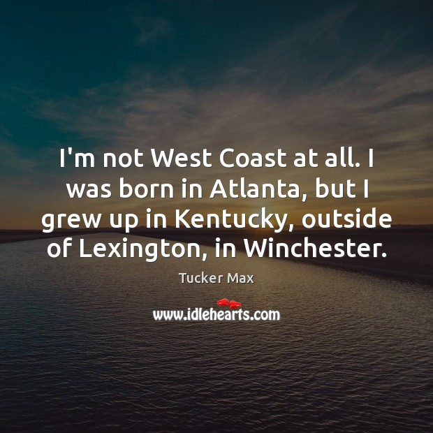 I'm not West Coast at all. I was born in Atlanta, but Image