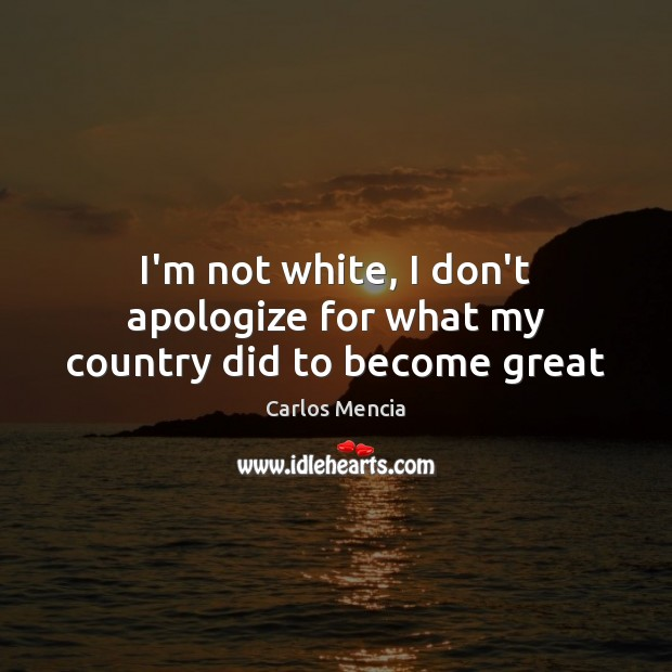 Image, I'm not white, I don't apologize for what my country did to become great