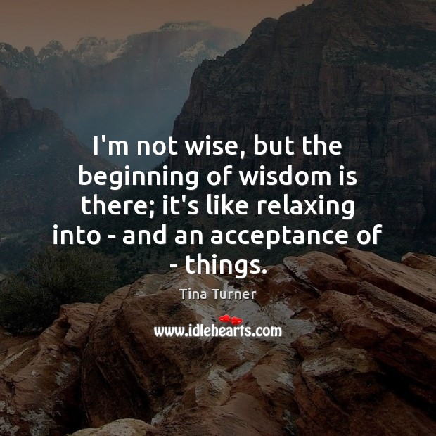 I'm not wise, but the beginning of wisdom is there; it's like Image