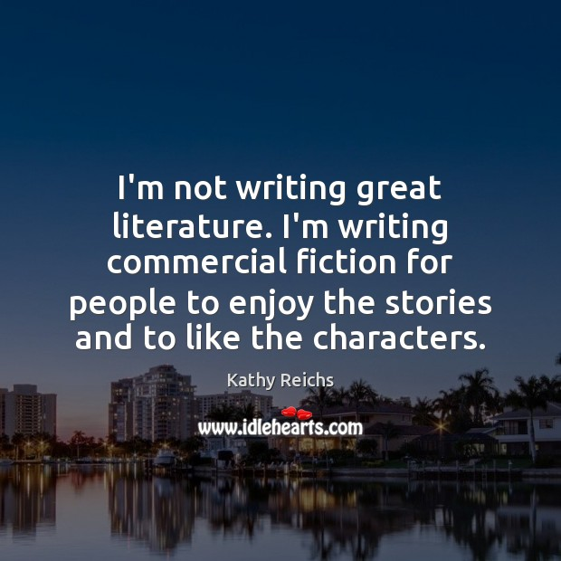I'm not writing great literature. I'm writing commercial fiction for people to Image