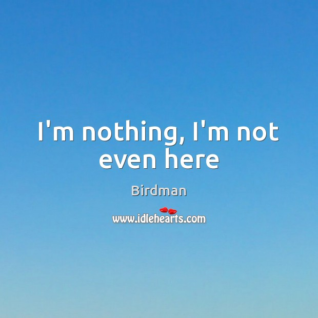 Image, I'm nothing, I'm not even here