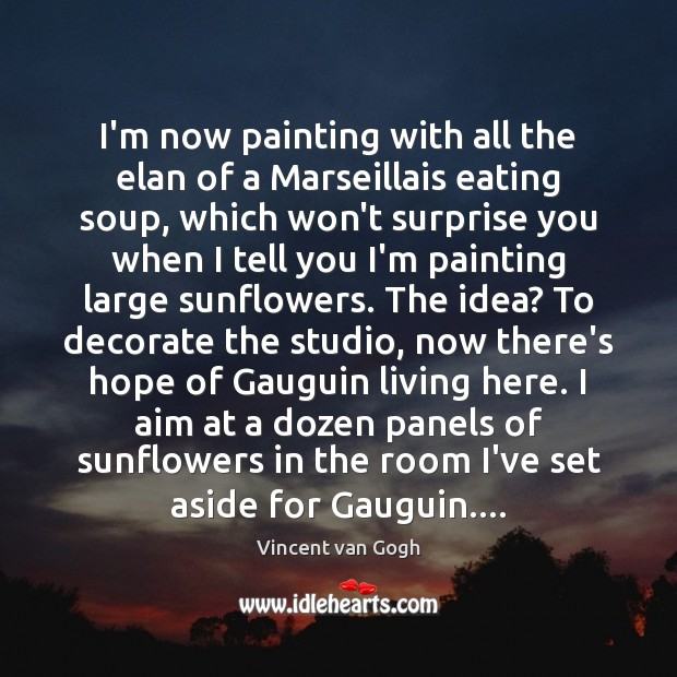 Image, I'm now painting with all the elan of a Marseillais eating soup,