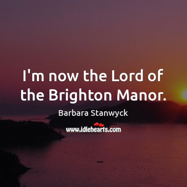 Image, I'm now the Lord of the Brighton Manor.