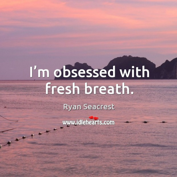 I'm obsessed with fresh breath. Image