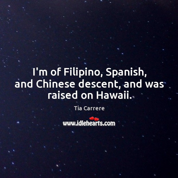 Image, I'm of Filipino, Spanish, and Chinese descent, and was raised on Hawaii.
