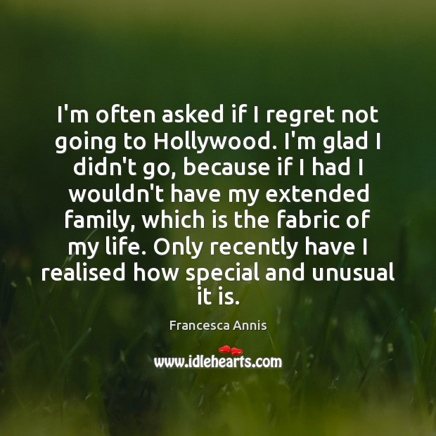 I'm often asked if I regret not going to Hollywood. I'm glad Francesca Annis Picture Quote
