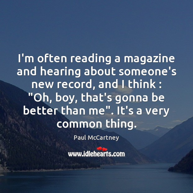 I'm often reading a magazine and hearing about someone's new record, and Paul McCartney Picture Quote