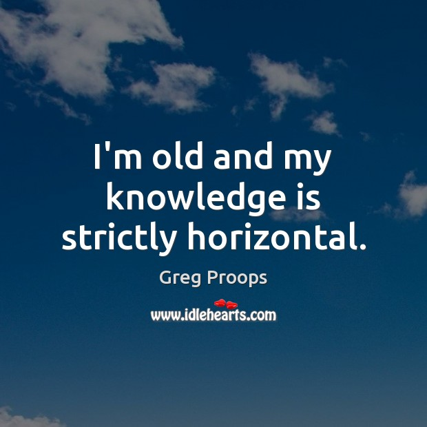 I'm old and my knowledge is strictly horizontal. Image