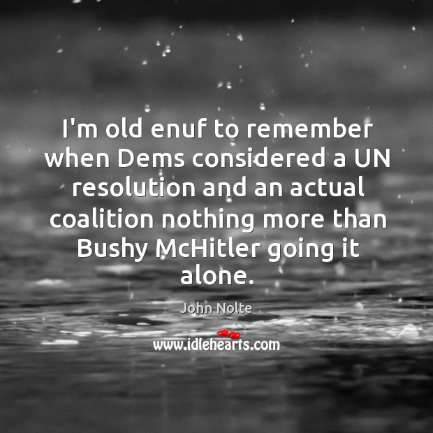I'm old enuf to remember when Dems considered a UN resolution and Image