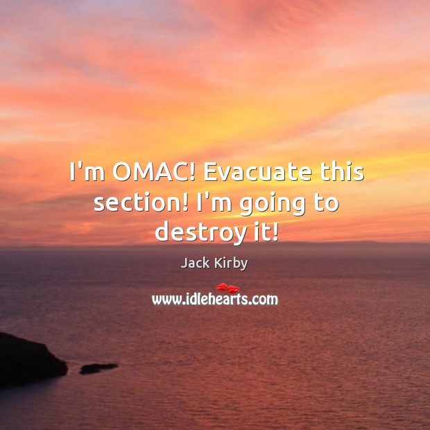 I'm OMAC! Evacuate this section! I'm going to destroy it! Image