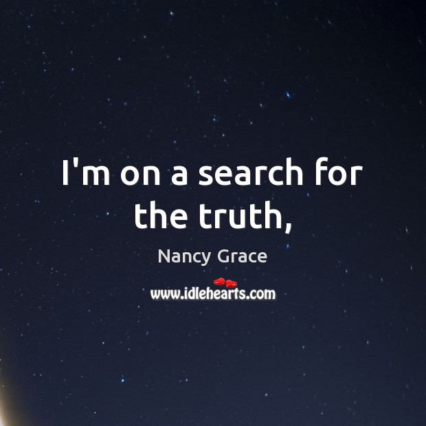 I'm on a search for the truth, Image