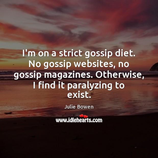 I'm on a strict gossip diet. No gossip websites, no gossip magazines. Julie Bowen Picture Quote