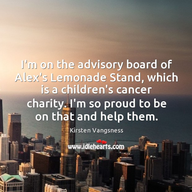 Image, I'm on the advisory board of Alex's Lemonade Stand, which is a