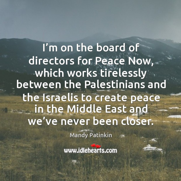 Image, I'm on the board of directors for peace now, which works tirelessly between the