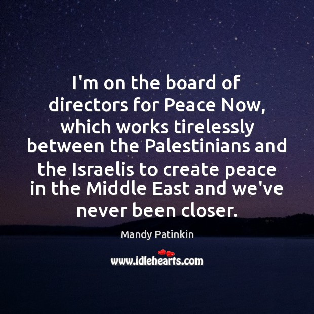 Image, I'm on the board of directors for Peace Now, which works tirelessly
