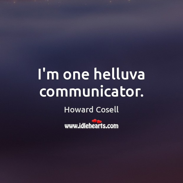 I'm one helluva communicator. Image