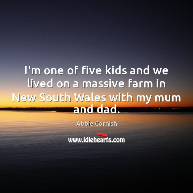 I'm one of five kids and we lived on a massive farm Farm Quotes Image