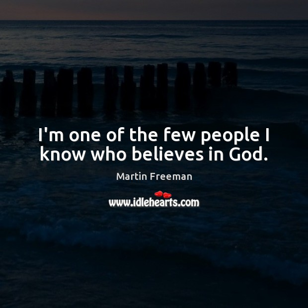 I'm one of the few people I know who believes in God. Image