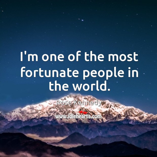 I'm one of the most fortunate people in the world. Image