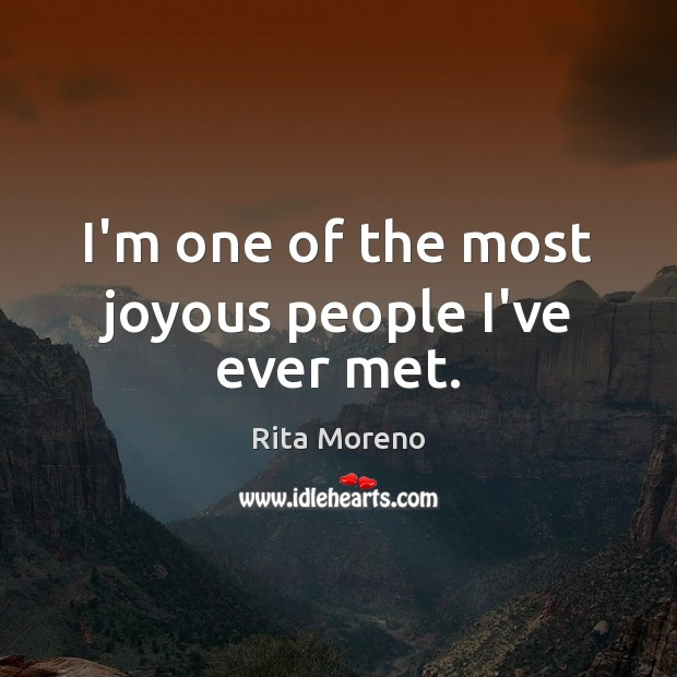 I'm one of the most joyous people I've ever met. Image