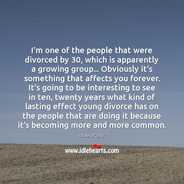 Image, I'm one of the people that were divorced by 30, which is apparently